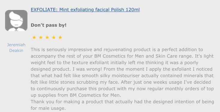 BM cosmetics for men love to hear your feed back and experiences using BM cosmetics for men products. Write us your write via our website www.bmcosmetics.com.au