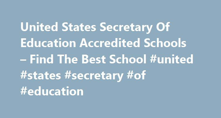 United States Secretary Of Education Accredited Schools – Find The Best School #united #states #secretary #of #education http://education.remmont.com/united-states-secretary-of-education-accredited-schools-find-the-best-school-united-states-secretary-of-education-3/  #united states secretary of education # While earning a degree online originally had a negative connotation, the tide has begun to turn and many reputable online colleges are offering first-rate education to students who may may…