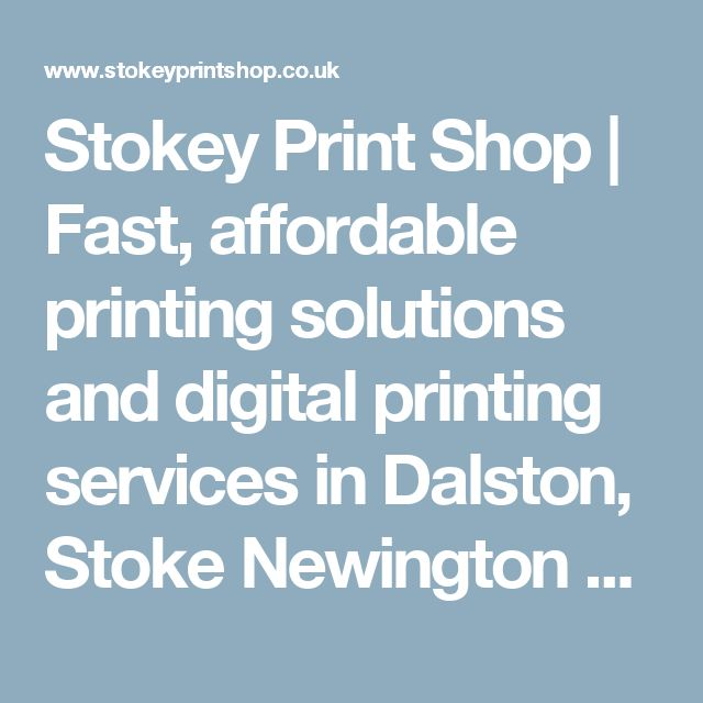 Stokey Print Shop   Fast, affordable printing solutions and digital printing services in Dalston, Stoke Newington & Islington