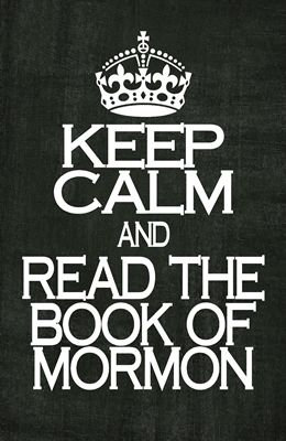 Keep calm and read the book of mormon. Love it!!!