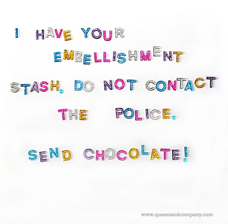 Send chocolate. Join the Queen & Co Facebook page for lots of fun scrapbook jokes, craft jokes, rubber stamp jokes and DIY jokes. We celebrate the funny side of crafting!