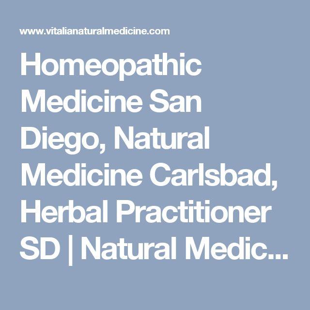 Homeopathic Medicine San Diego, Natural Medicine Carlsbad, Herbal Practitioner SD   Natural Medicine Doctor Carlsbad, Natural Family Doctor San Diego, Homeopath San Diego