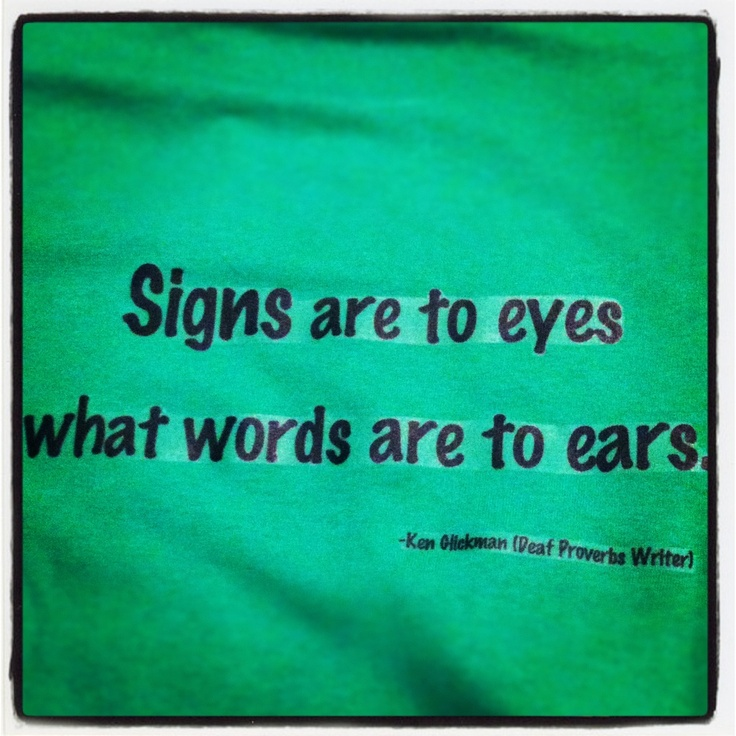 Signs are to eyes what words are to ears.