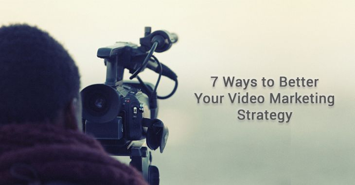 7 Ways to Better  Your Video Marketing Strategy