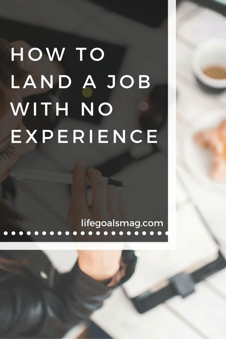 How To Land The Job When You Have No Experience. Career GoalsCareer AdviceResume  ...