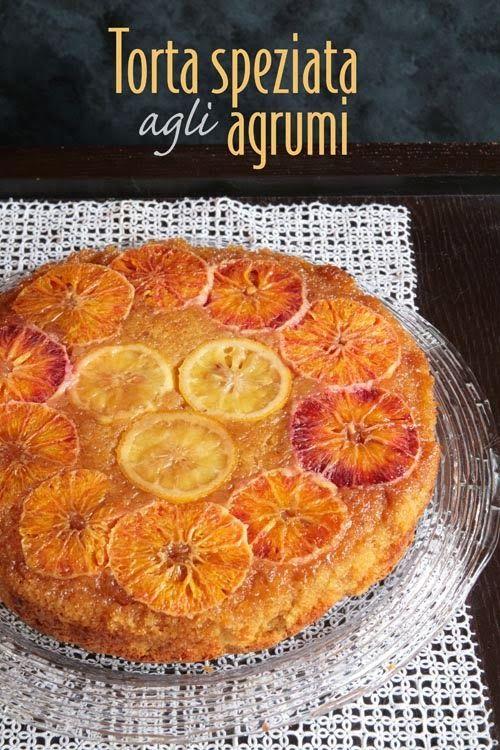 Torta speziata agli agrumi - Winter Citrus Upside-Down Cake