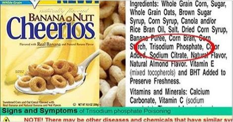 Trisodium-Phosphate in children's cereal. Used in construction and for cleaning.