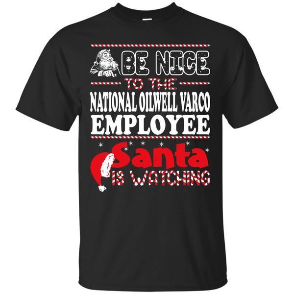 Be Nice To The National Oilwell Varco Employee Santa Is Watching T-Shirts, Sweatshirt, Hoodie