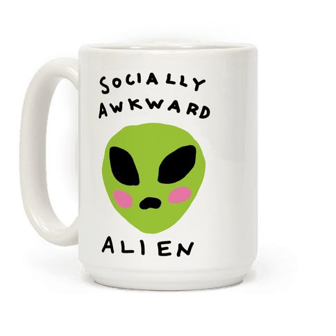 Socially Awkward Alien - Show off your awkward side with this alien believer's, outer space lover's, socially awkward coffee mug! Let everyone know that you don't care about humans with this design!