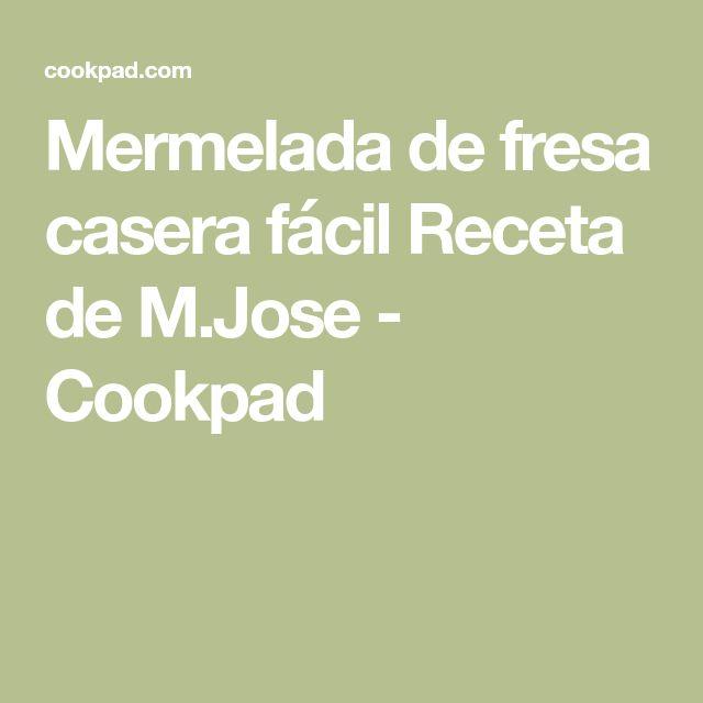 Mermelada de fresa casera fácil Receta de M.Jose - Cookpad