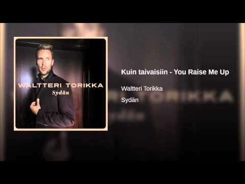 Kuin taivaisiin - You Raise Me Up · Waltteri Torikka Sydän ℗ 2015 Warner Music Finland Released on: 2015-10-16 Vocals: Waltteri Torikka