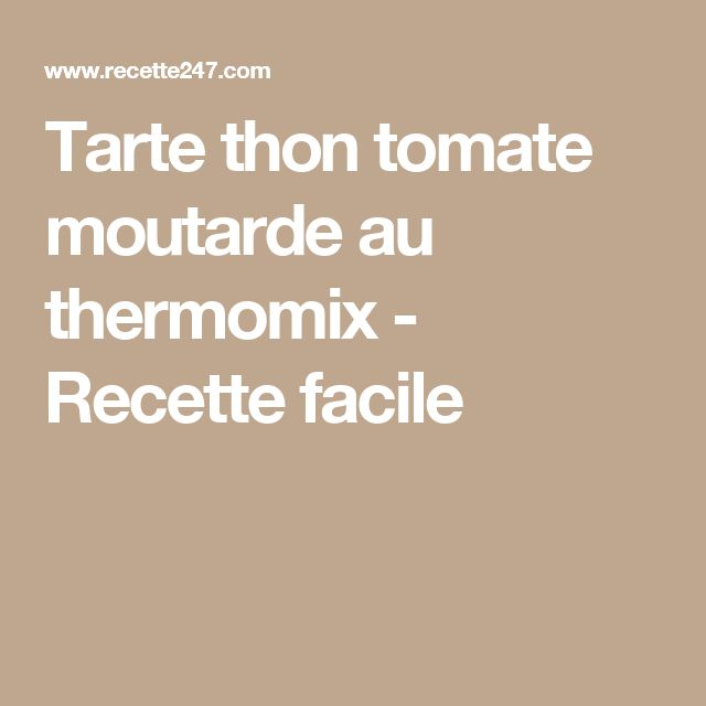 Tarte thon tomate moutarde au thermomix - Recette facile