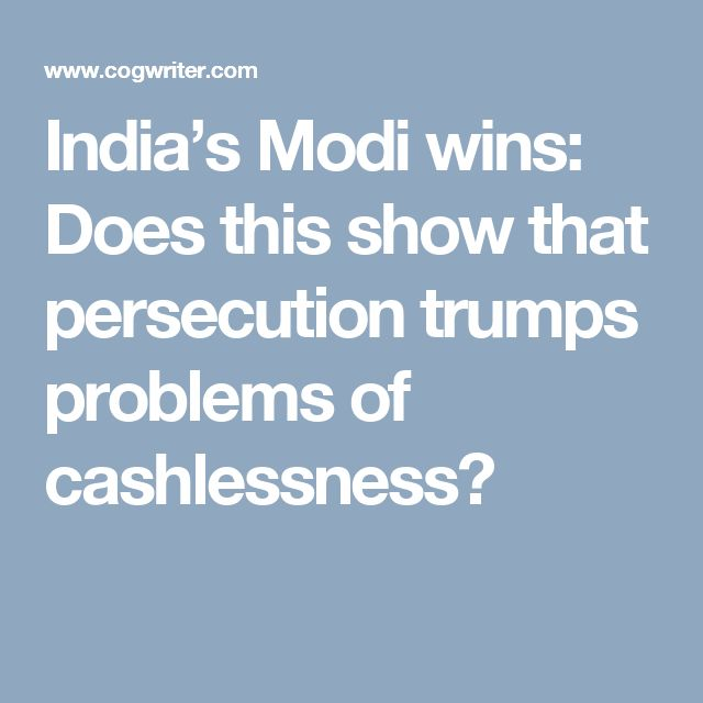 India's Modi wins: Does this show that persecution trumps problems of cashlessness?