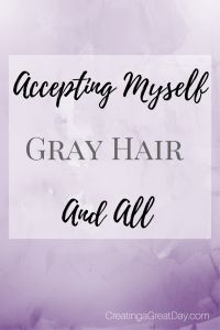 Accepting Myself, Gray Hair and All