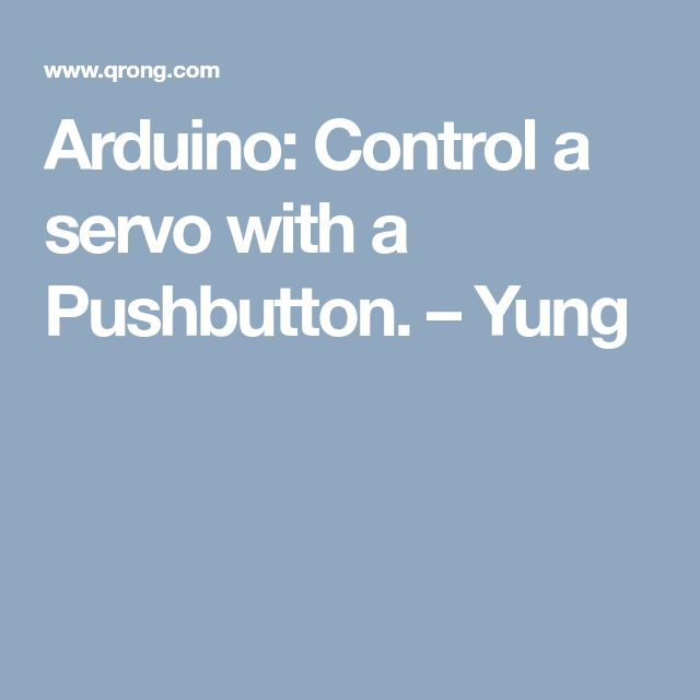 Arduino: Control a servo with a Pushbutton. – Yung