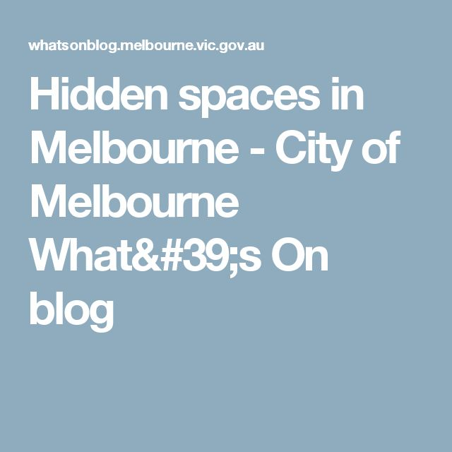 Hidden spaces in Melbourne - City of Melbourne What's On blog