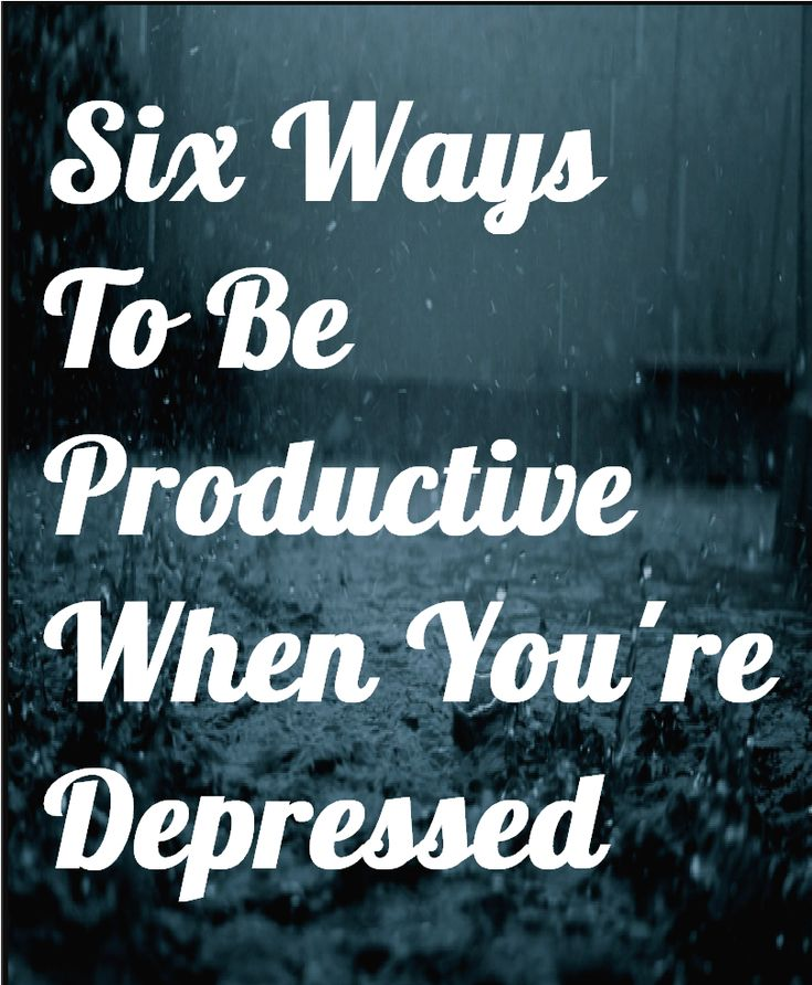 Six Ways To Be Productive When You're Depressed. Depression, struggle, work…