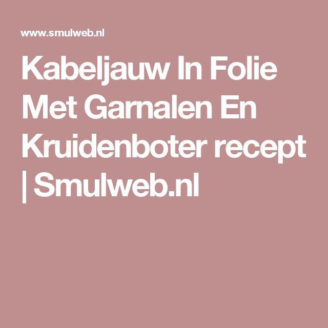 Kabeljauw In Folie Met Garnalen En Kruidenboter recept | Smulweb.nl
