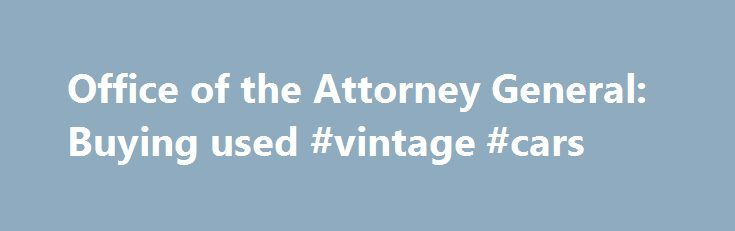 Office of the Attorney General: Buying used #vintage #cars http://cars.nef2.com/office-of-the-attorney-general-buying-used-vintage-cars/  #buy a used car # Office of the Attorney General Buying used Main Content FTC used car rule If you are buying a used car, the Federal Trade Commission's used car rule may help you. The rule requires all used car dealers to place a large sticker – Buyers Guide, in a conspicuous place in each used vehicle they offer for sale. The Buyers Guide will state…