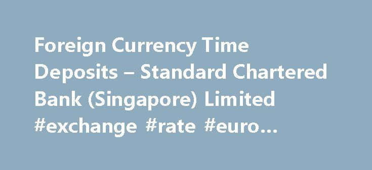 Foreign Currency Time Deposits – Standard Chartered Bank (Singapore) Limited #exchange #rate #euro #dollar #today http://currency.remmont.com/foreign-currency-time-deposits-standard-chartered-bank-singapore-limited-exchange-rate-euro-dollar-today/  #highest foreign currency # Foreign Currency Time Deposits Premature uplift handling fee of USD25 and penalty charges apply. Eligibility Nationality. Singapore citizen / Singapore permanent resident / foreigner Age requirement. Minimum 18 years…