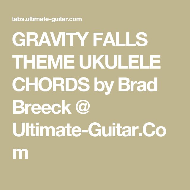 GRAVITY FALLS THEME UKULELE CHORDS by Brad Breeck @ Ultimate-Guitar.Com