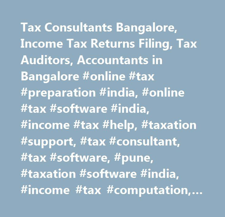 Tax Consultants Bangalore, Income Tax Returns Filing, Tax Auditors, Accountants in Bangalore #online #tax #preparation #india, #online #tax #software #india, #income #tax #help, #taxation #support, #tax #consultant, #tax #software, #pune, #taxation #software #india, #income #tax #computation, #tax #knowledge, #tax #help, #online #income #tax #preparation #solution, #online #tax #software #india, #online #tax #consultant, #income #tax #software, #online #tax #preparer #services, #taxation…
