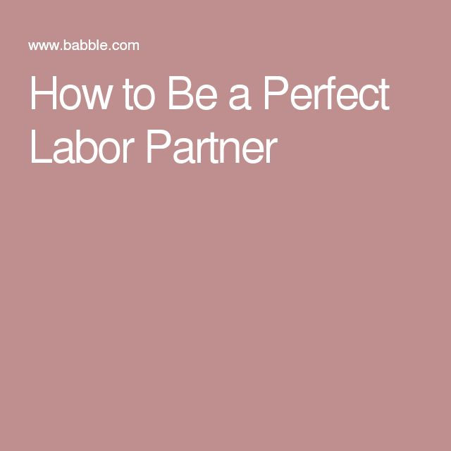 How to Be a Perfect Labor Partner
