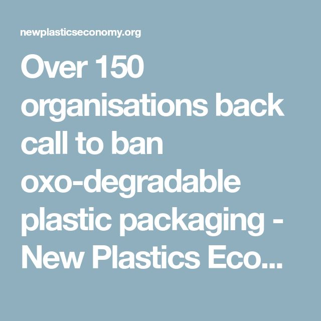 Over 150 organisations back call to ban oxo-degradable plastic packaging - New Plastics Economy