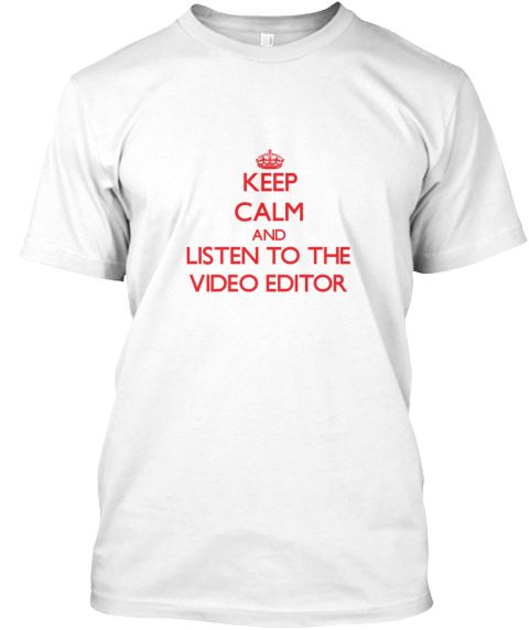 Keep Calm Listen Video Editor White T-Shirt Front - This is the perfect gift for someone who loves Video Editor. Thank you for visiting my page (Related terms: Keep Calm and Carry On,Keep Calm and listen to the a Video Editor,Video Editor,video editors,film ed ...)