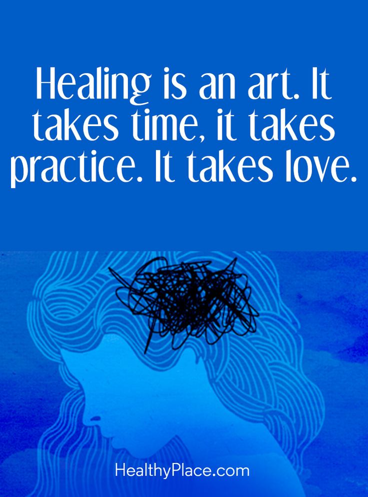 Positive Quote: Healing is an art. It takes time, it takes practice. It takes love. www.HealthyPlace.com