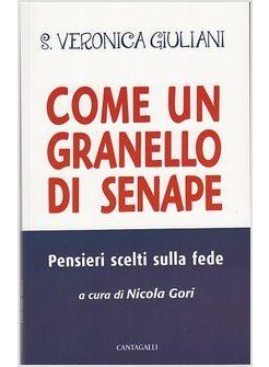 S.Veronica Giuliani COME UN GRANELLO DI SENAPE. PENSIERI SCELTI SULLA FEDE