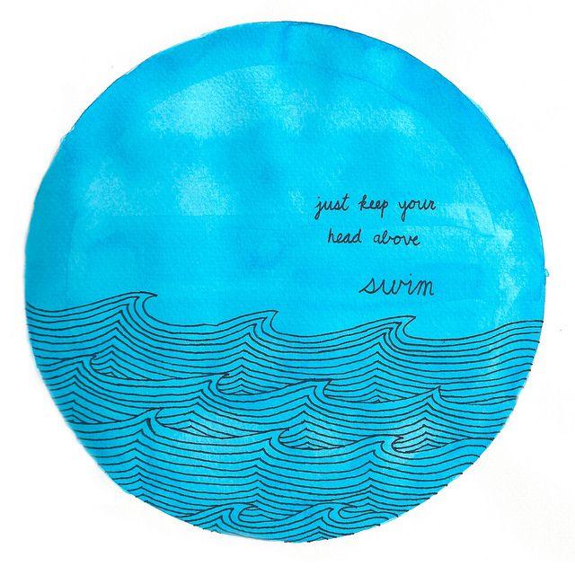 swim: Watercolour Quotes, Head Above Swim, Keep Swim, Lyrics Quotes, Songs Lyrics, Jack Mannequin Lyrics, Jack O'Connel, Living, Inspiration Quotes