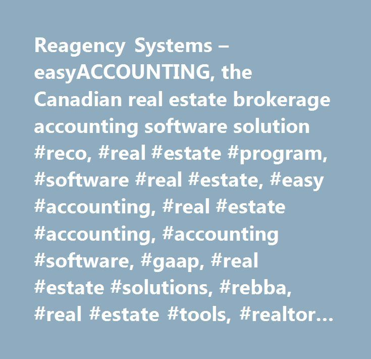 Reagency Systems – easyACCOUNTING, the Canadian real estate brokerage accounting software solution #reco, #real #estate #program, #software #real #estate, #easy #accounting, #real #estate #accounting, #accounting #software, #gaap, #real #estate #solutions, #rebba, #real #estate #tools, #realtor #software, #easyaccounting, #real #estate #broker #software, #real #estate #computer #software, #real #estate #accounting #software, #real #estate #office #software, #real #estate #brokerage…