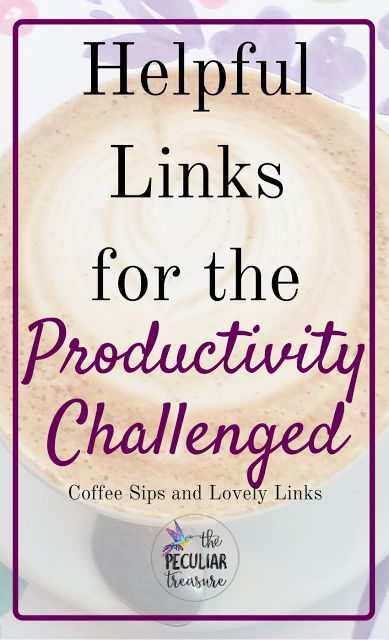 The Peculiar Treasure: Helpful Links for the Productivity-Challenged (Coffee Sips and Lovely Links)