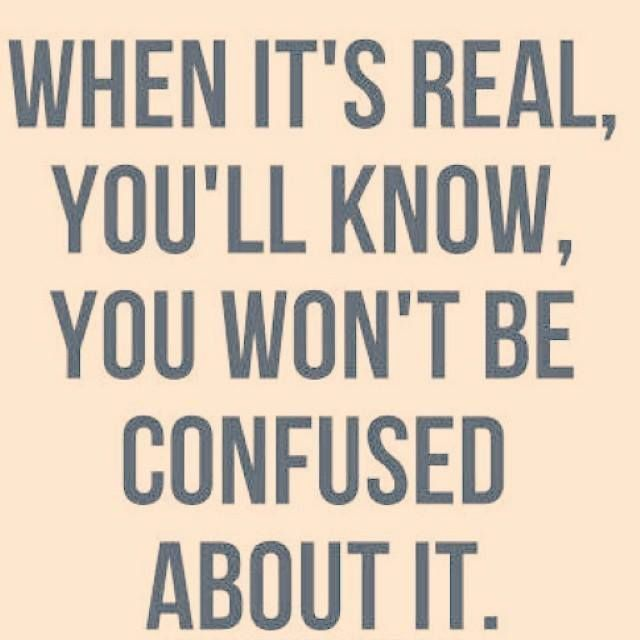 Confused Love Quotes: When It's Real You'll Know. You Won't Be Confused About It