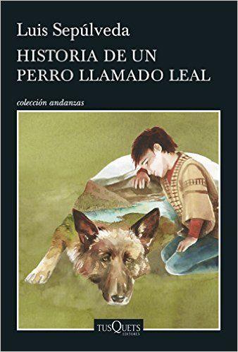 Historia-De-Un-Perro-Llamado-Leal-de-Luis-Sepúlveda.jpg (338×499)