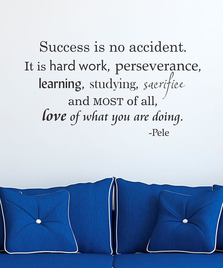 Success is no accident. It is hard work, perseverance, learning, studying, sacrifice and MOST of all, love of what you are doing.