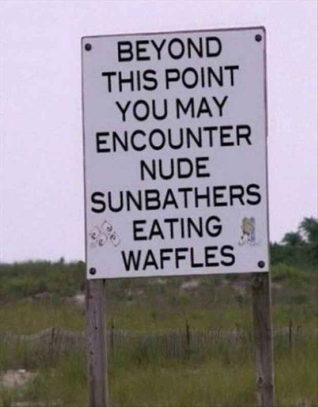 This sign which makes you question why a warning is even necessary.