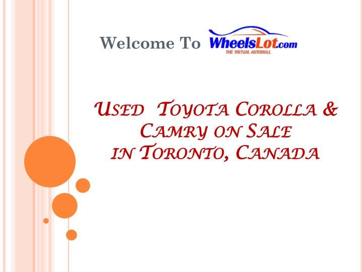 Used Toyota Camry and Toyota Corolla are on sale at reasonable budget in Toronto, Canada. If you are looking to buy call at: 1-866-714-0136