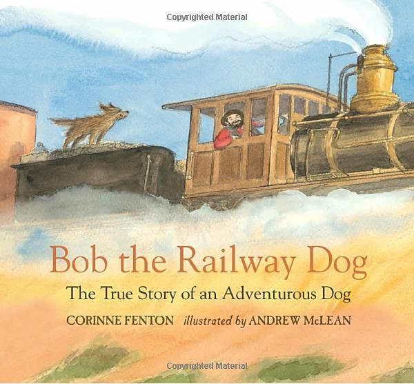 Bob the Railway Dog: The True Story of an Adventurous Dog: Corinne Fenton, Andrew Mclean: 9780763680978: Amazon.com: Books