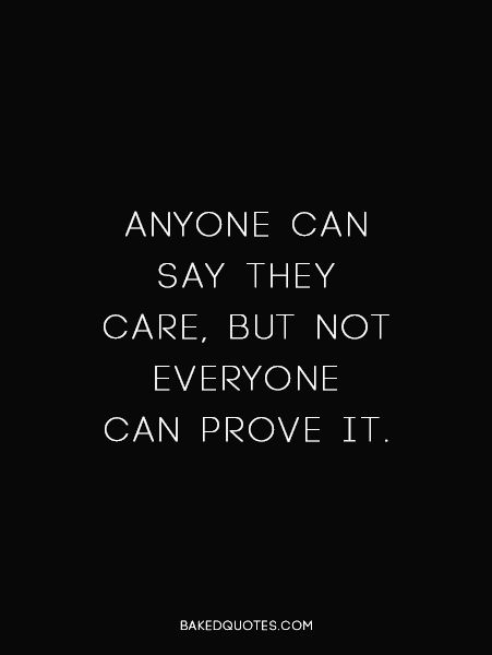 Anyone can say they care, but not everyone can prove it.