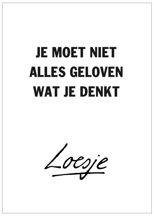 Niet alles geloven wat je denkt. Don't believe everything you think.