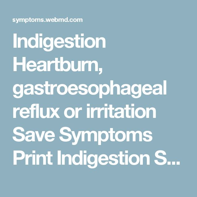 Indigestion Heartburn, gastroesophageal reflux or irritation Save Symptoms Print Indigestion Symptoms Symptoms you chose Bloating or fullness Distended stomach Upset stomach Belching Indigestion Overview Indigestion is pain and burning in the upper abdomen, an unpleasant feeling of fullness after a meal, belching, and gas. Indigestion is not heartburn, although a person can have both conditions. Eating a high-fat meal, eating too much, or eating too fast can cause symptoms. Alcohol, NSAIDs…