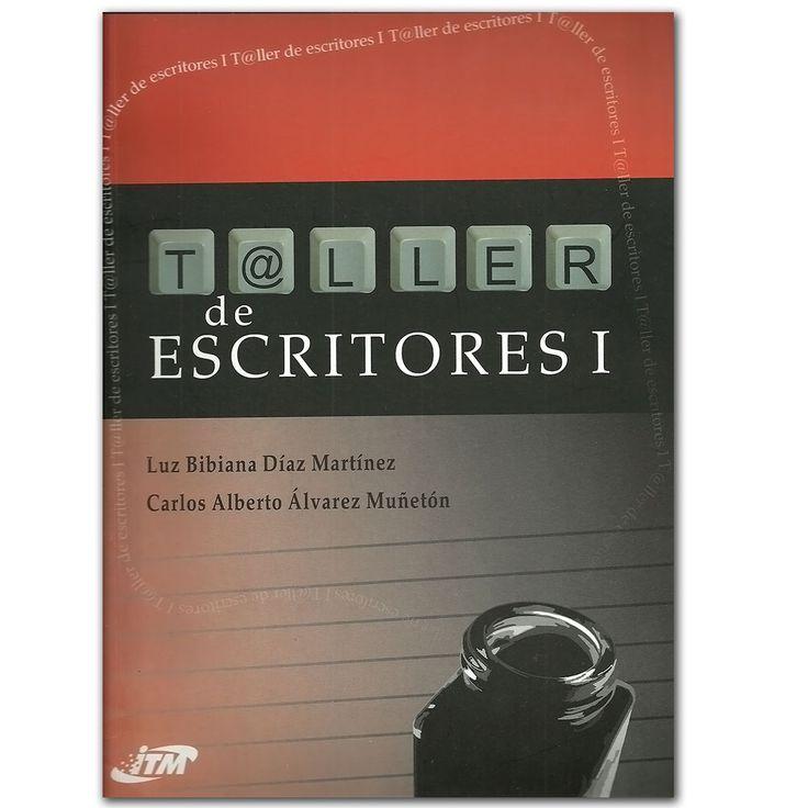 Taller de escritores I - Luz Bibiana Díaz Martínez - Instituto Tecnológico Metropolitano  http://www.librosyeditores.com/tiendalemoine/literatura-y-critica-literaria/3126-taller-de-escritores-i.html  Editores y distribuidores