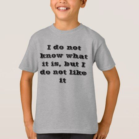 I do not know what it is, but I do not like it T-Shirt - tap to personalize and get yours