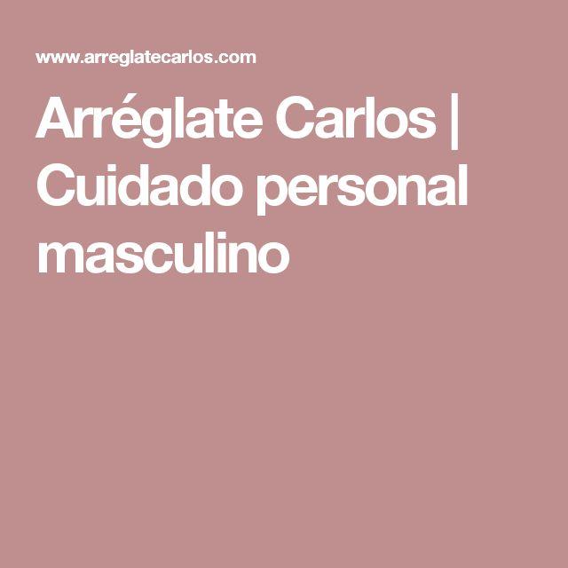 Arréglate Carlos | Cuidado personal masculino