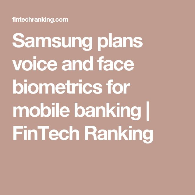 Samsung plans voice and face biometrics for mobile banking | FinTech Ranking