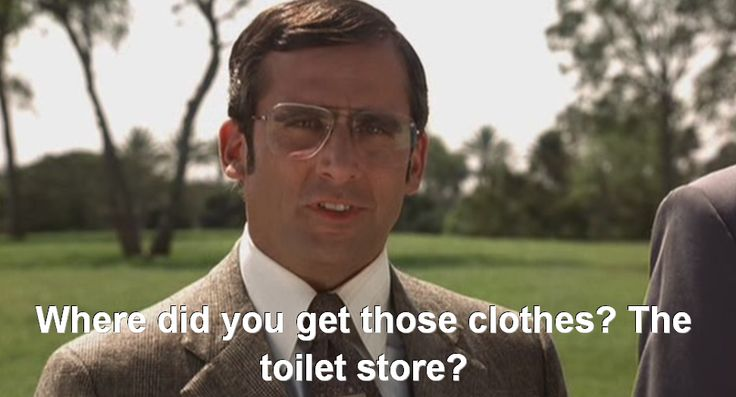 awesome Where did you get those clothes - funny anchorman verse