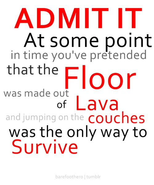 it's true. : Laughing, My Sisters, My Childhood, Admit It Quotes, Floors, Funny Memories, So True, Kids, Hot Lava