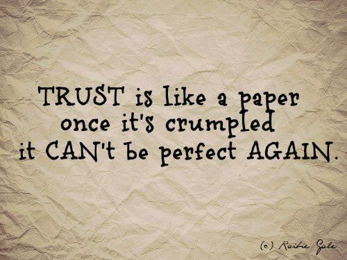 Trust is like a paper Once it's crumpled  It CANT be perfect again